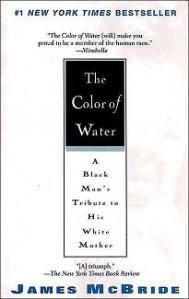 The Color of Water, written by James McBride, a memoir about a black man growing up with a white mother